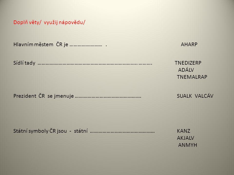 Doplň věty/ využij nápovědu/ Hlavním městem ČR je …………………….
