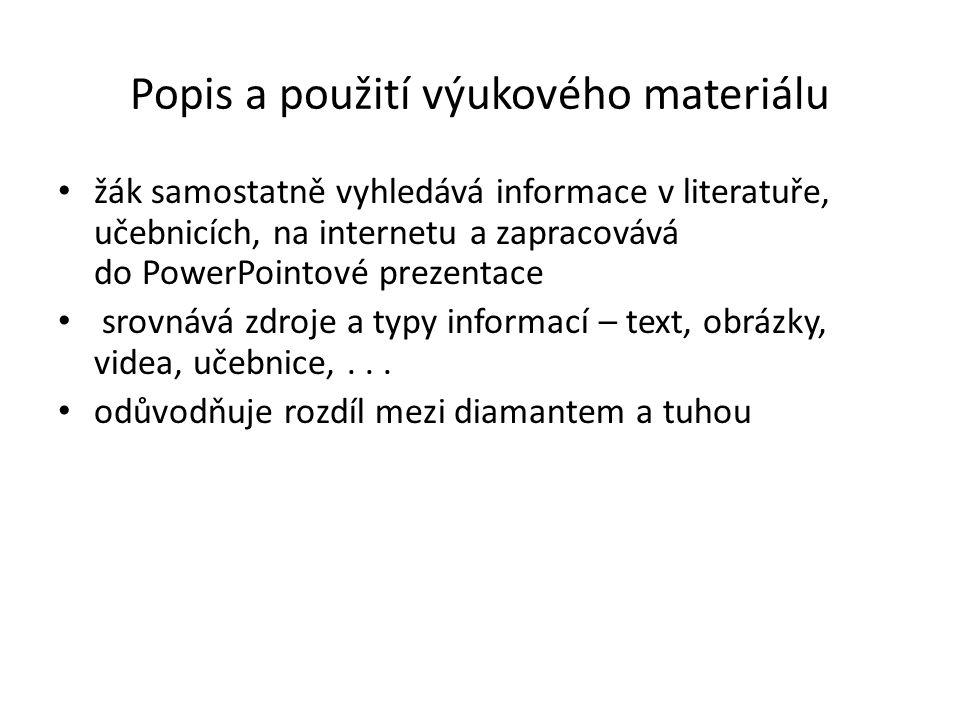 Popis a použití výukového materiálu žák samostatně vyhledává informace v literatuře, učebnicích, na internetu a zapracovává do PowerPointové prezentace srovnává zdroje a typy informací – text, obrázky, videa, učebnice,...