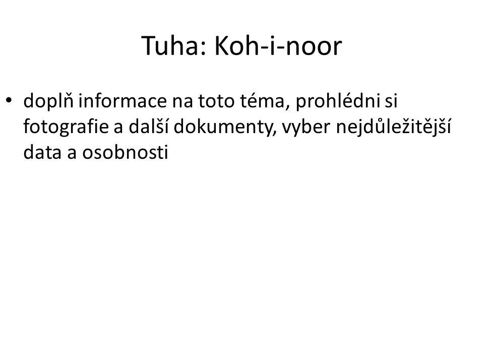 Tuha: Koh-i-noor doplň informace na toto téma, prohlédni si fotografie a další dokumenty, vyber nejdůležitější data a osobnosti