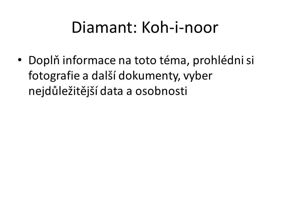 Diamant: Koh-i-noor Doplň informace na toto téma, prohlédni si fotografie a další dokumenty, vyber nejdůležitější data a osobnosti