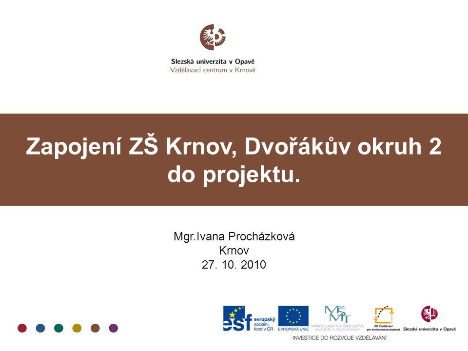 Zapojení ZŠ Krnov, Dvořákův okruh 2 do projektu. Mgr.Ivana Procházková Krnov 27. 10. 2010