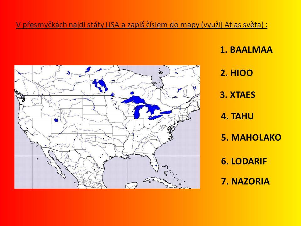V přesmyčkách najdi státy USA a zapiš číslem do mapy (využij Atlas světa) : 1. BAALMAA 2. HIOO 3. XTAES 4. TAHU 5. MAHOLAKO 6. LODARIF 7. NAZORIA