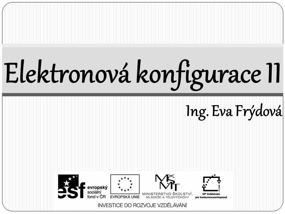 Elektronová konfigurace II Ing. Eva Frýdová