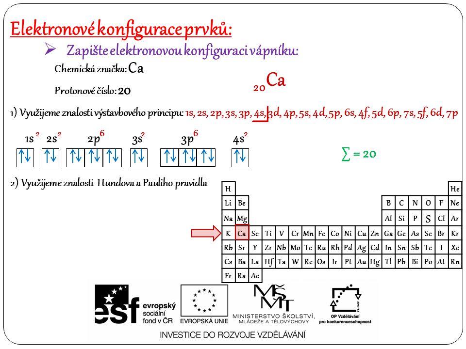 Elektronové konfigurace prvků:  Zapište elektronovou konfiguraci vápníku: Chemická značka: Ca Protonové číslo: 20 20 Ca 1) Využijeme znalosti výstavb