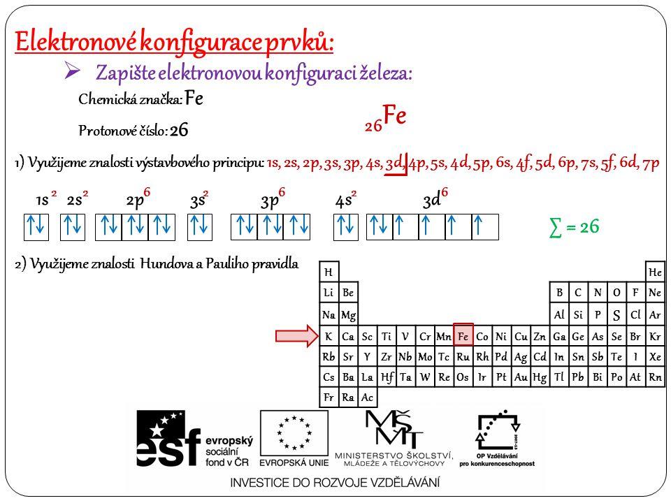 Elektronové konfigurace prvků:  Zapište elektronovou konfiguraci železa: Chemická značka: Fe Protonové číslo: 26 26 Fe 1) Využijeme znalosti výstavbo
