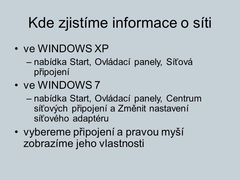 Kde zjistíme informace o síti ve WINDOWS XP –nabídka Start, Ovládací panely, Síťová připojení ve WINDOWS 7 –nabídka Start, Ovládací panely, Centrum síťových připojení a Změnit nastavení síťového adaptéru vybereme připojení a pravou myší zobrazíme jeho vlastnosti