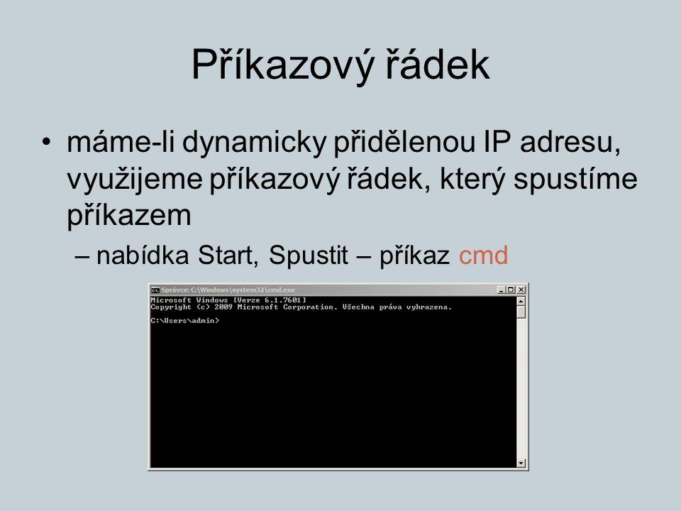 Příkazový řádek máme-li dynamicky přidělenou IP adresu, využijeme příkazový řádek, který spustíme příkazem –nabídka Start, Spustit – příkaz cmd
