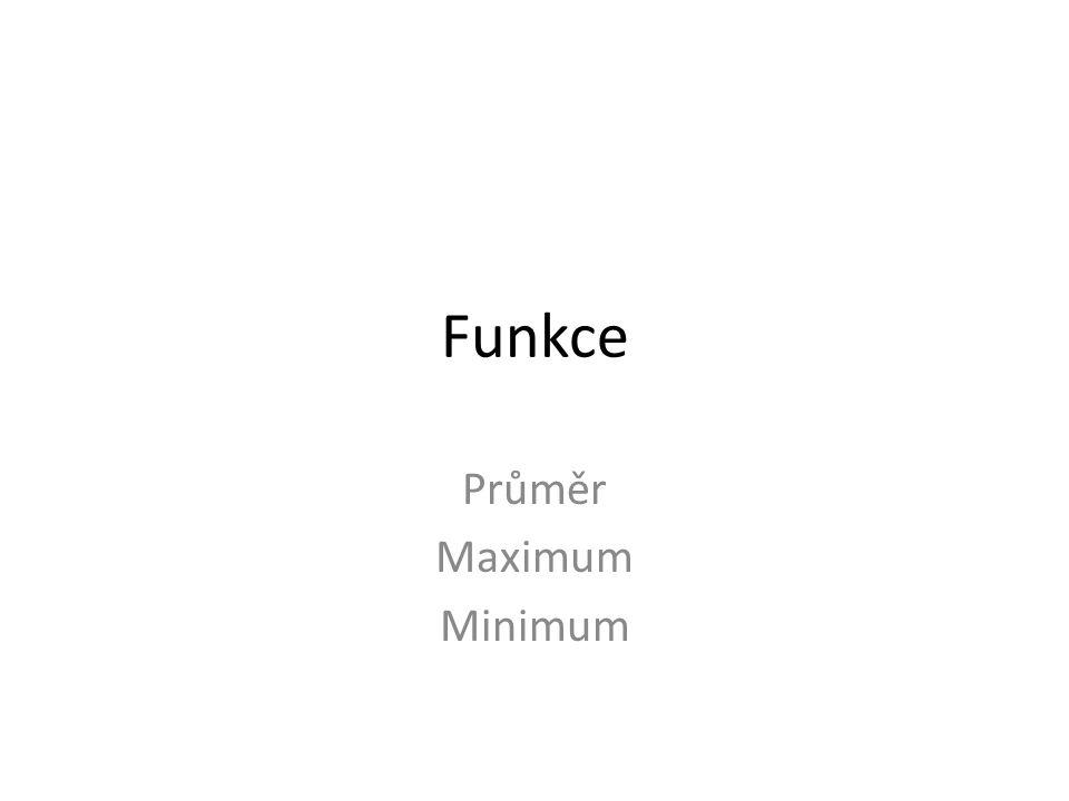 Výpočty funkcí Průměr Součet Maximální hodnota Minimální hodnota