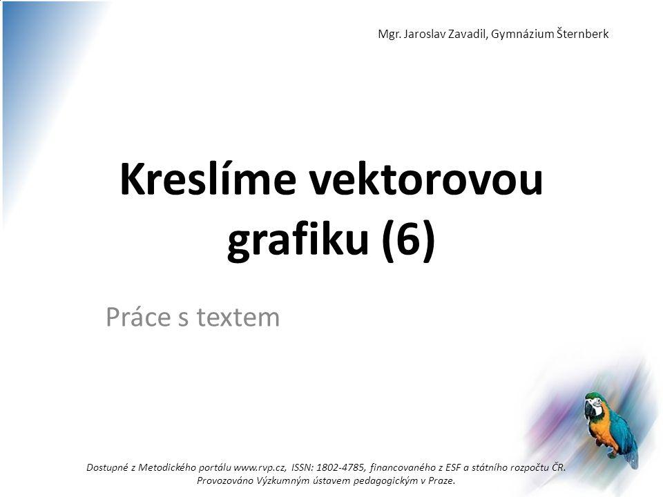 Kreslíme vektorovou grafiku (6) Práce s textem Dostupné z Metodického portálu www.rvp.cz, ISSN: 1802-4785, financovaného z ESF a státního rozpočtu ČR.