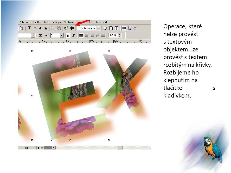 Operace, které nelze provést s textovým objektem, lze provést s textem rozbitým na křivky.