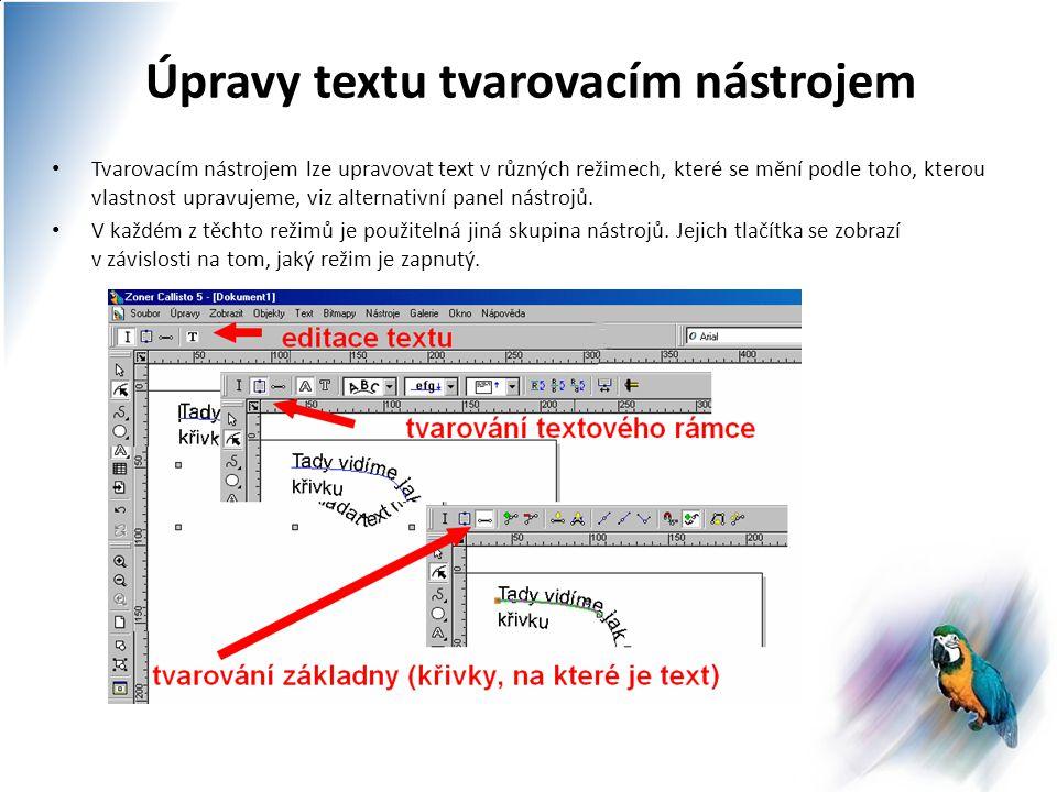 Úpravy textu tvarovacím nástrojem Tvarovacím nástrojem lze upravovat text v různých režimech, které se mění podle toho, kterou vlastnost upravujeme, viz alternativní panel nástrojů.