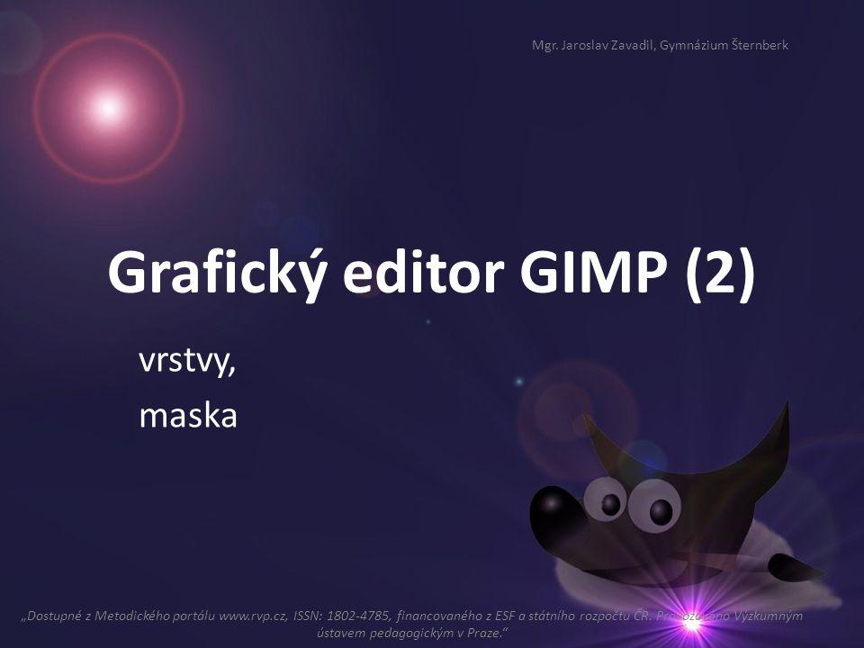 """Grafický editor GIMP (2) vrstvy, maska Mgr. Jaroslav Zavadil, Gymnázium Šternberk """"Dostupné z Metodického portálu www.rvp.cz, ISSN: 1802-4785, financo"""