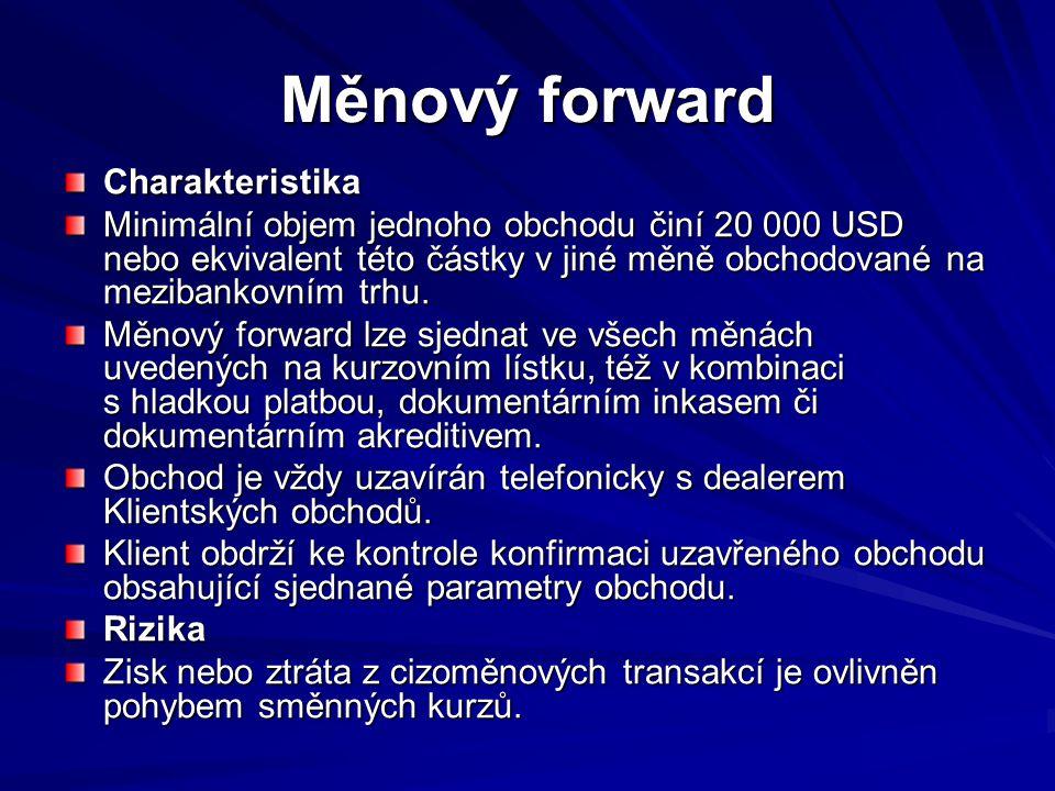 Měnový forward Charakteristika Minimální objem jednoho obchodu činí 20 000 USD nebo ekvivalent této částky v jiné měně obchodované na mezibankovním tr