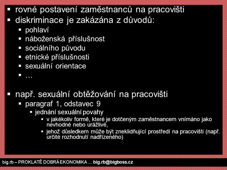 big.rb – PROKLATĚ DOBRÁ EKONOMIKA … big.rb@bigboss.cz  rovné postavení zaměstnanců na pracovišti  diskriminace je zakázána z důvodů:  pohlaví  náb