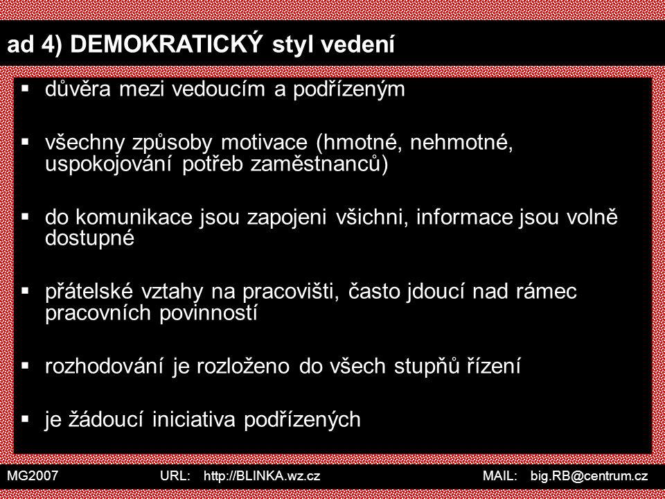 MG2007 URL: http://BLINKA.wz.cz MAIL: big.RB@centrum.cz ad 4) DEMOKRATICKÝ styl vedení  důvěra mezi vedoucím a podřízeným  všechny způsoby motivace