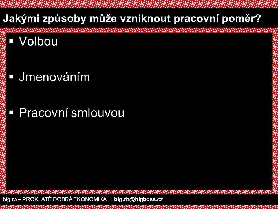 big.rb – PROKLATĚ DOBRÁ EKONOMIKA … big.rb@bigboss.cz Jaké dokumenty použijeme při uzavírání PPV A.