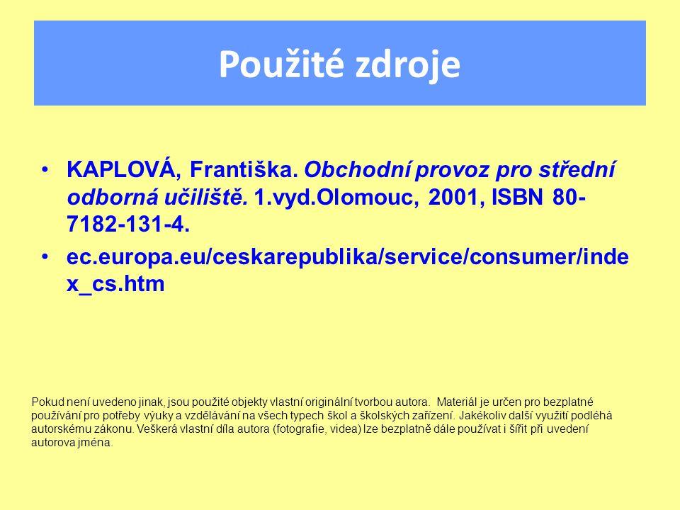 Použité zdroje KAPLOVÁ, Františka. Obchodní provoz pro střední odborná učiliště. 1.vyd.Olomouc, 2001, ISBN 80- 7182-131-4. ec.europa.eu/ceskarepublika