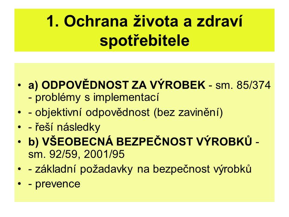 1. Ochrana života a zdraví spotřebitele a) ODPOVĚDNOST ZA VÝROBEK - sm. 85/374 - problémy s implementací - objektivní odpovědnost (bez zavinění) - řeš