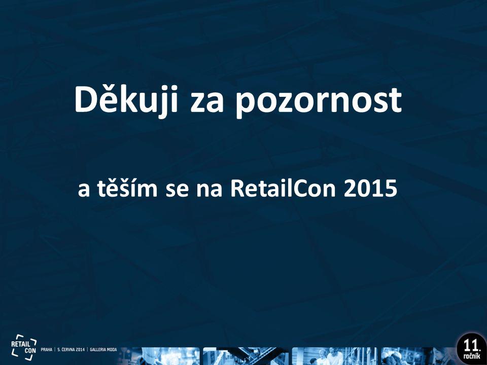 Děkuji za pozornost a těším se na RetailCon 2015