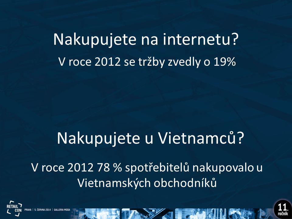 Nakupujete na internetu? V roce 2012 se tržby zvedly o 19% Nakupujete u Vietnamců? V roce 2012 78 % spotřebitelů nakupovalo u Vietnamských obchodníků