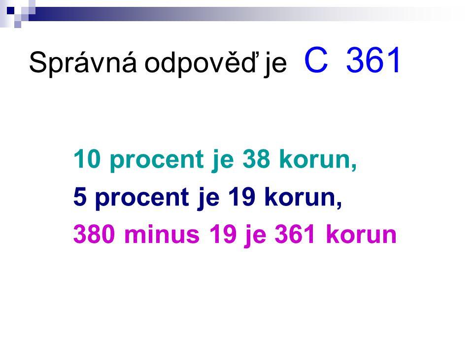 Správná odpověď je C 361 10 procent je 38 korun, 5 procent je 19 korun, 380 minus 19 je 361 korun
