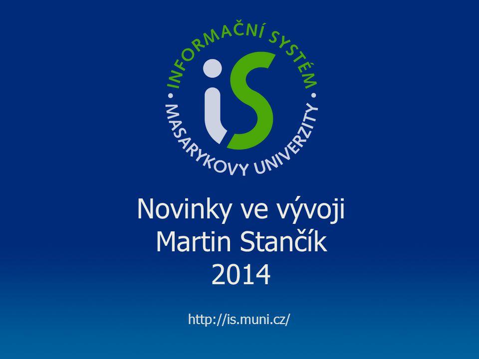 http://is.muni.cz/ Novinky ve vývoji Martin Stančík 2014