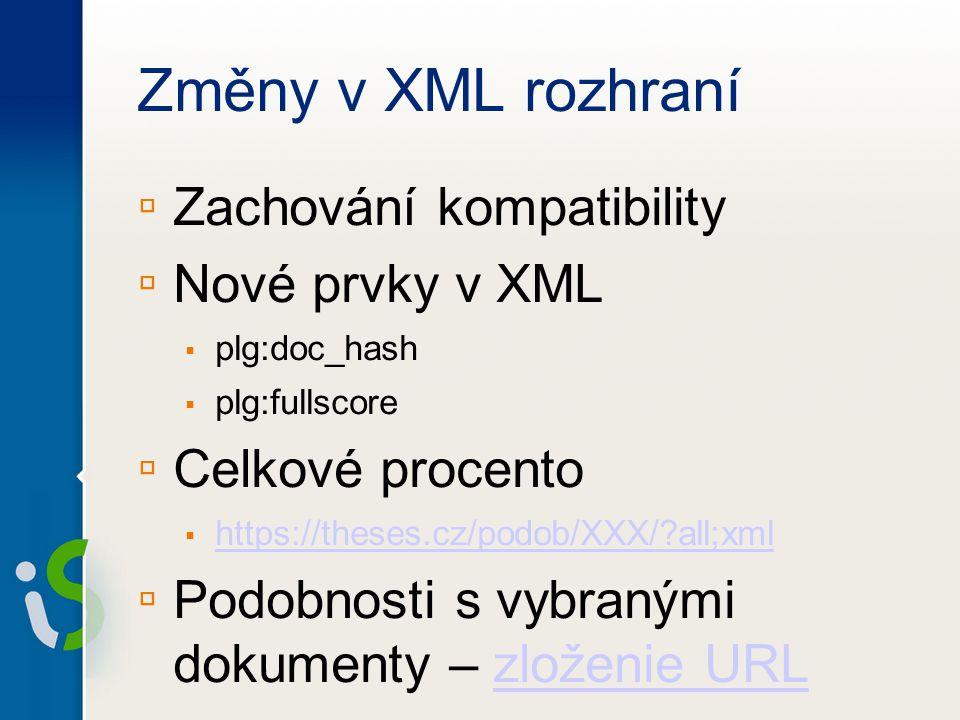 Změny v XML rozhraní ▫ Zachování kompatibility ▫ Nové prvky v XML ▪ plg:doc_hash ▪ plg:fullscore ▫ Celkové procento ▪ https://theses.cz/podob/XXX/?all;xml https://theses.cz/podob/XXX/?all;xml ▫ Podobnosti s vybranými dokumenty – zloženie URLzloženie URL