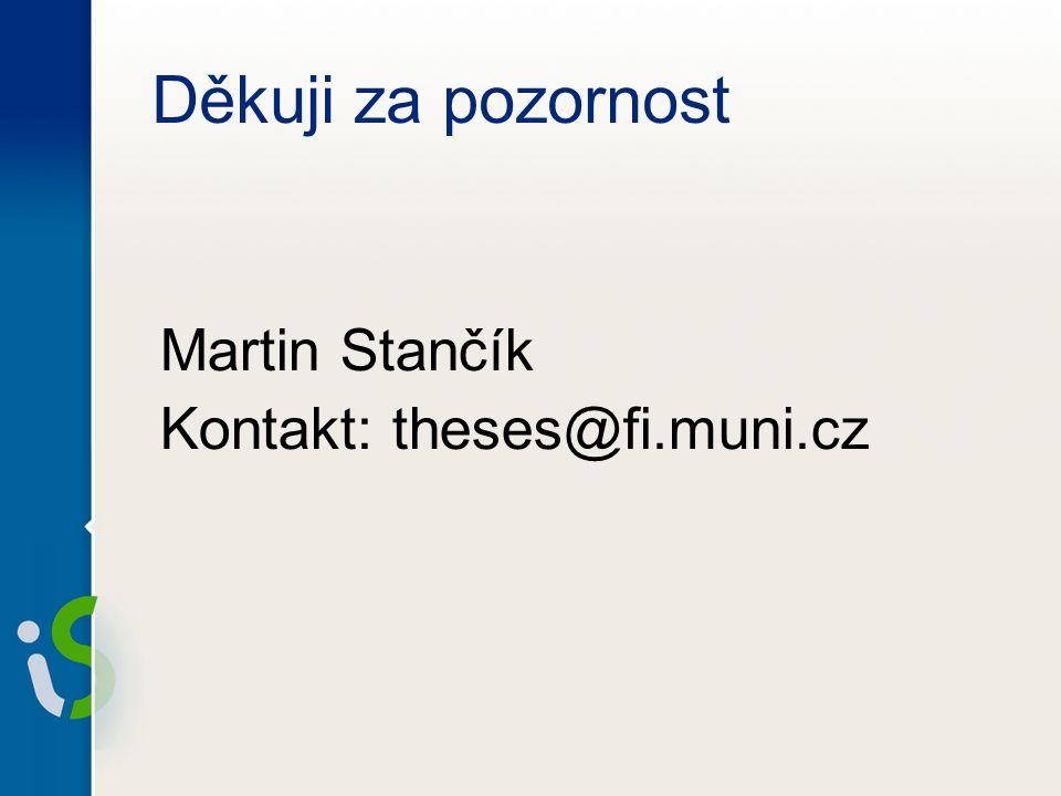 Děkuji za pozornost Martin Stančík Kontakt: theses@fi.muni.cz