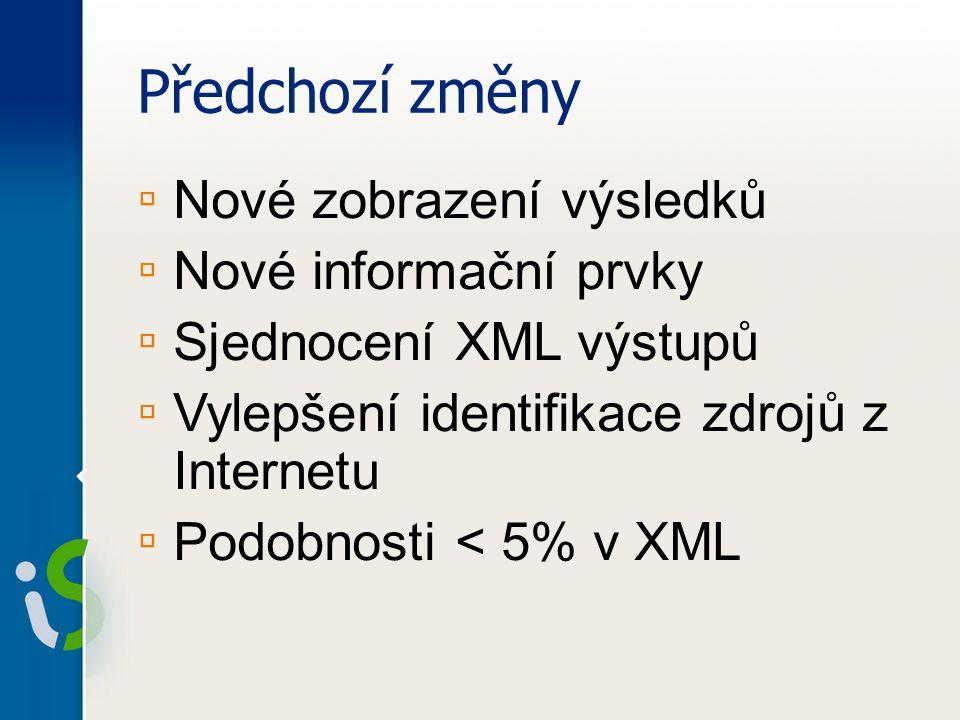 Předchozí změny ▫ Nové zobrazení výsledků ▫ Nové informační prvky ▫ Sjednocení XML výstupů ▫ Vylepšení identifikace zdrojů z Internetu ▫ Podobnosti < 5% v XML