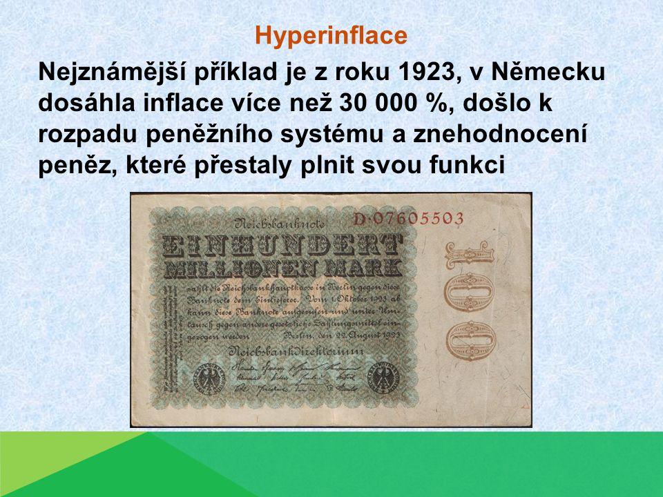 Nejznámější příklad je z roku 1923, v Německu dosáhla inflace více než 30 000 %, došlo k rozpadu peněžního systému a znehodnocení peněz, které přestal