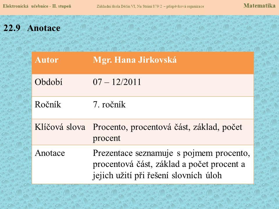 AutorMgr. Hana Jirkovská Období07 – 12/2011 Ročník7. ročník Klíčová slovaProcento, procentová část, základ, počet procent AnotacePrezentace seznamuje