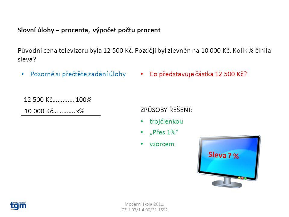 Moderní škola 2011, CZ.1.07/1.4.00/21.1692 Původní cena televizoru byla 12 500 Kč. Později byl zlevněn na 10 000 Kč. Kolik % činila sleva? Slovní úloh