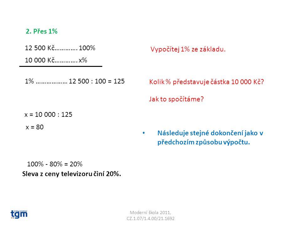 Moderní škola 2011, CZ.1.07/1.4.00/21.1692 x = 10 000 : 125 Následuje stejné dokončení jako v předchozím způsobu výpočtu. 2. Přes 1% 12 500 Kč…………. 10