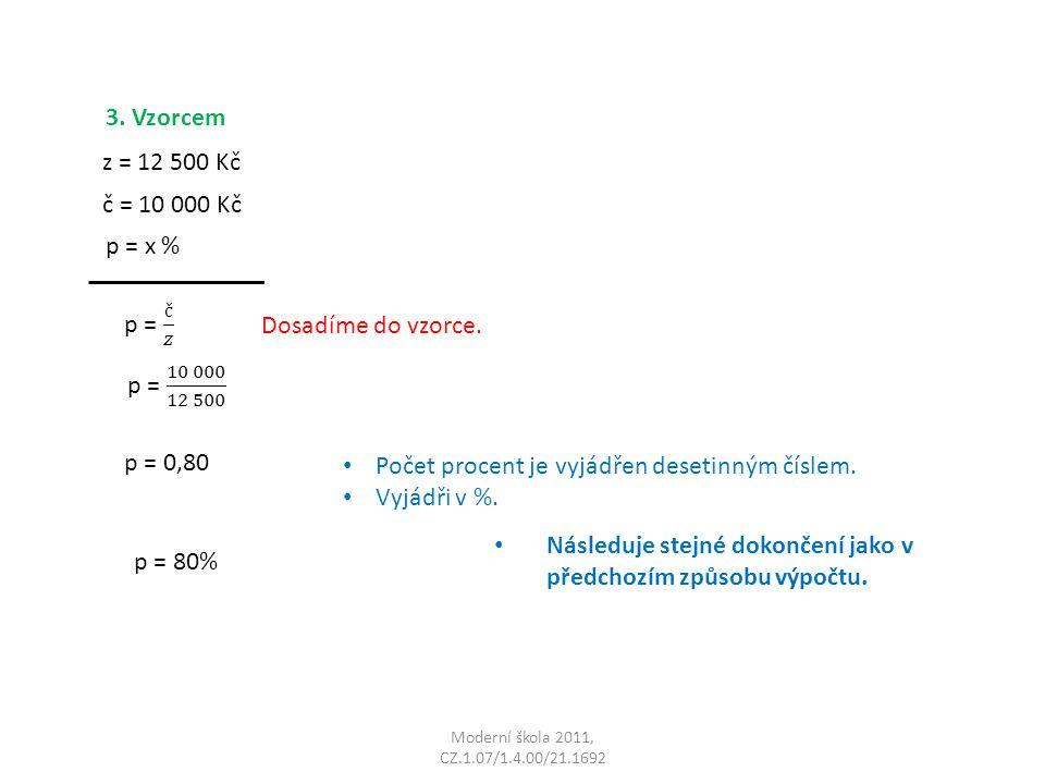 Moderní škola 2011, CZ.1.07/1.4.00/21.1692 3. Vzorcem č = 10 000 Kč p = x % z = 12 500 Kč Dosadíme do vzorce. p = 0,80 Počet procent je vyjádřen deset