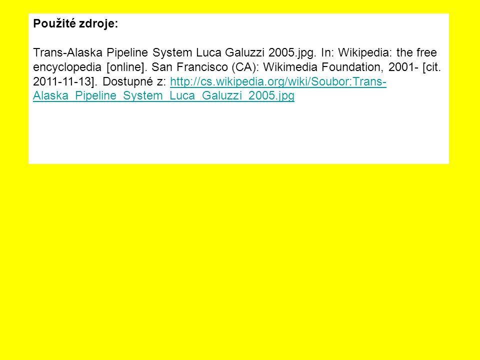 Použité zdroje: Trans-Alaska Pipeline System Luca Galuzzi 2005.jpg. In: Wikipedia: the free encyclopedia [online]. San Francisco (CA): Wikimedia Found