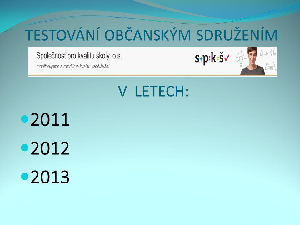 TESTOVÁNÍ OBČANSKÝM SDRUŽENÍM V LETECH: 2011 2012 2013