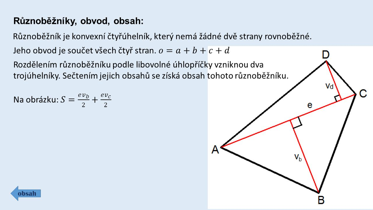 Různoběžníky, obvod, obsah: obsah Různoběžník je konvexní čtyřúhelník, který nemá žádné dvě strany rovnoběžné.
