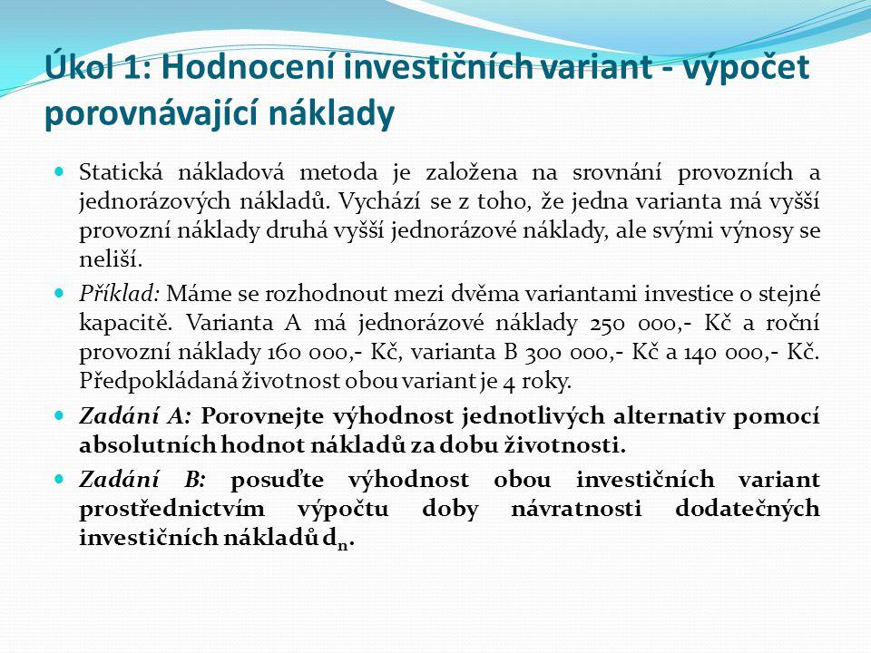 Úkol 1: Hodnocení investičních variant - výpočet porovnávající náklady Statická nákladová metoda je založena na srovnání provozních a jednorázových ná