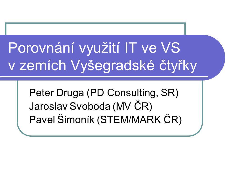 Porovnání využití IT ve VS v zemích Vyšegradské čtyřky Peter Druga (PD Consulting, SR) Jaroslav Svoboda (MV ČR) Pavel Šimoník (STEM/MARK ČR)