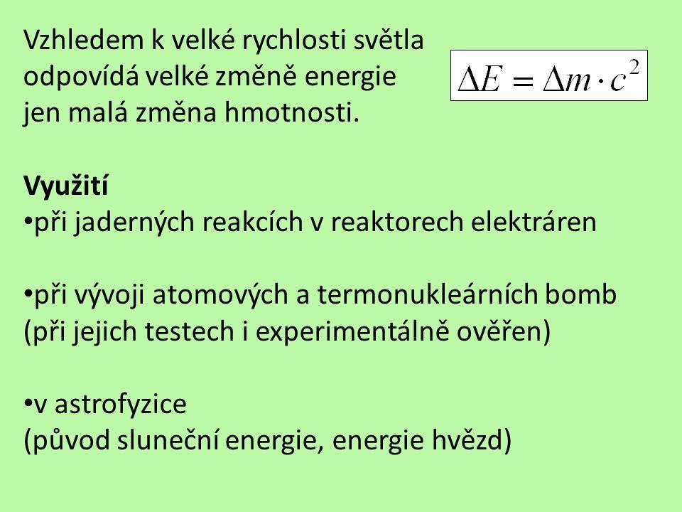 Celková energie E soustavy se rovná součtu klidové energie E 0 = m 0.c 2 kinetické energie E k Zákon zachování energie: Celková energie izolované soustavy zůstává při všech dějích probíhajících uvnitř soustavy konstantní.