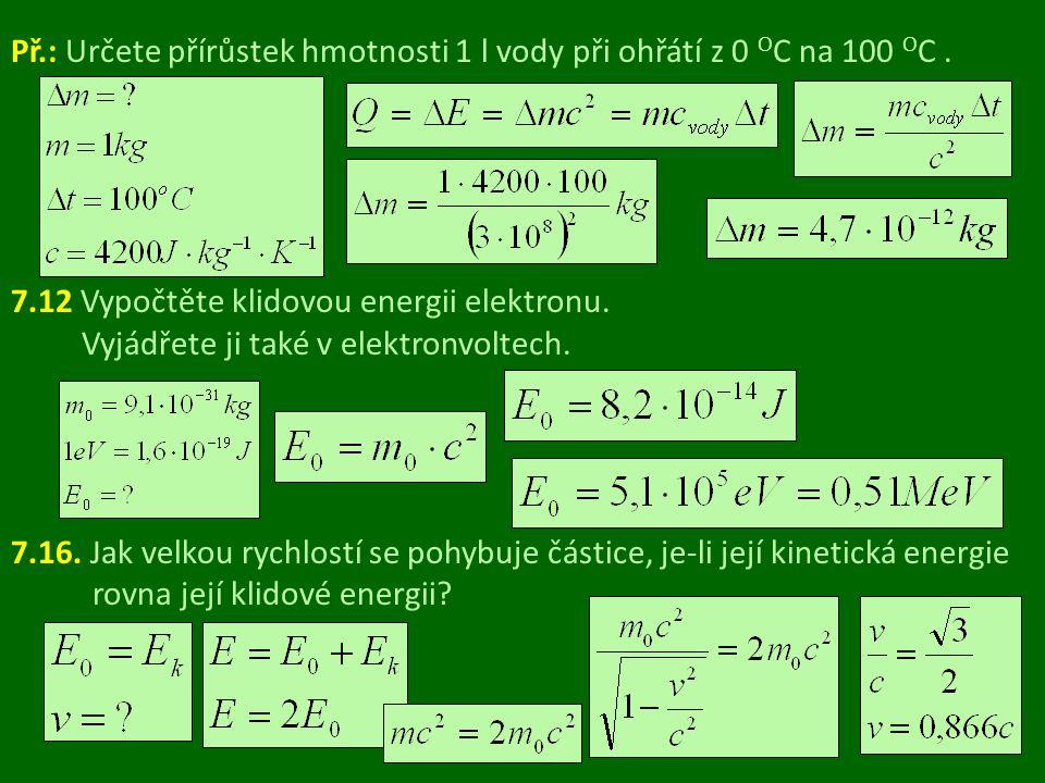Př.: Určete periodu a frekvenci světelných hodin o délce l 0 = 5 cm: a) v jejich klidové inerciální soustavě K ´ b) v inerciální vztažné soustavě K, vzhledem k níž se hodiny pohybují rychlostí 0,7c.