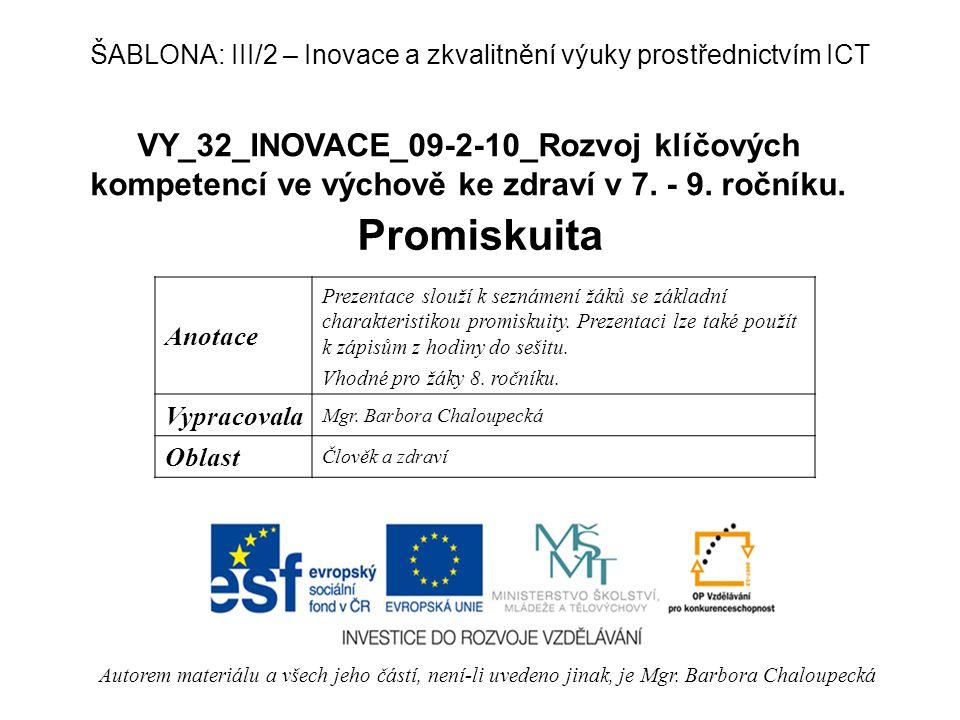 VY_32_INOVACE_09-2-10_Rozvoj klíčových kompetencí ve výchově ke zdraví v 7. - 9. ročníku. Promiskuita Autorem materiálu a všech jeho částí, není-li uv