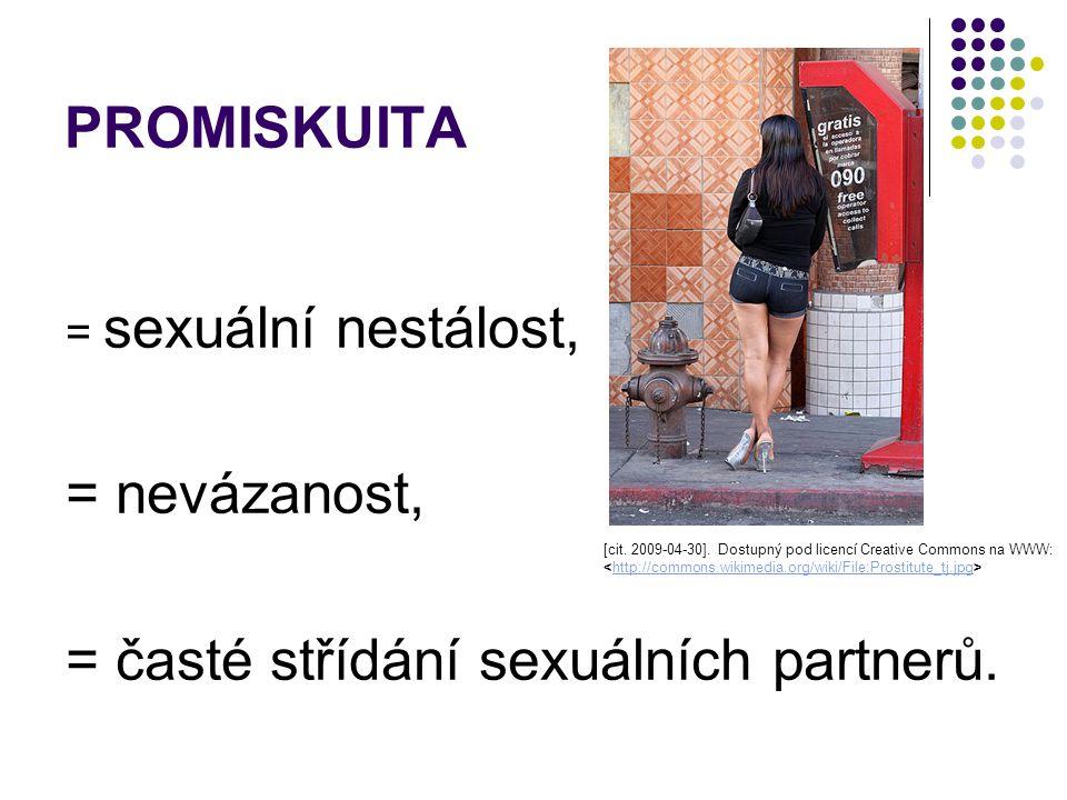 PROMISKUITA = sexuální nestálost, = nevázanost, = časté střídání sexuálních partnerů. [cit. 2009-04-30]. Dostupný pod licencí Creative Commons na WWW:
