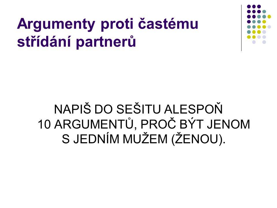 Argumenty proti častému střídání partnerů NAPIŠ DO SEŠITU ALESPOŇ 10 ARGUMENTŮ, PROČ BÝT JENOM S JEDNÍM MUŽEM (ŽENOU).