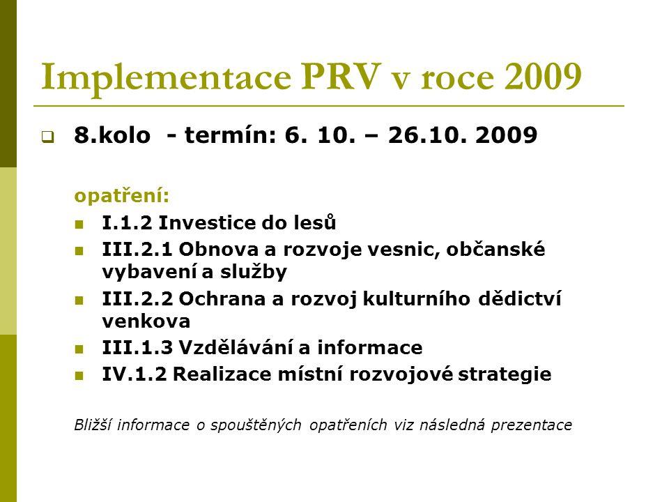 Implementace PRV v roce 2009  8.kolo - termín: 6. 10. – 26.10. 2009 opatření: I.1.2 Investice do lesů III.2.1 Obnova a rozvoje vesnic, občanské vybav