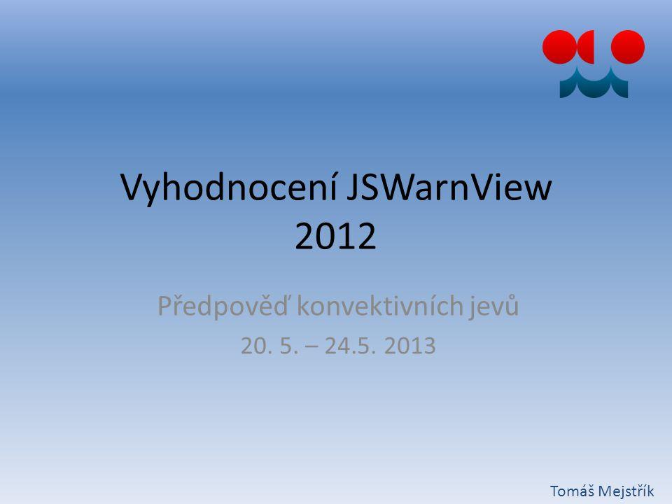 Vyhodnocení JSWarnView 2012 Předpověď konvektivních jevů 20. 5. – 24.5. 2013 Tomáš Mejstřík