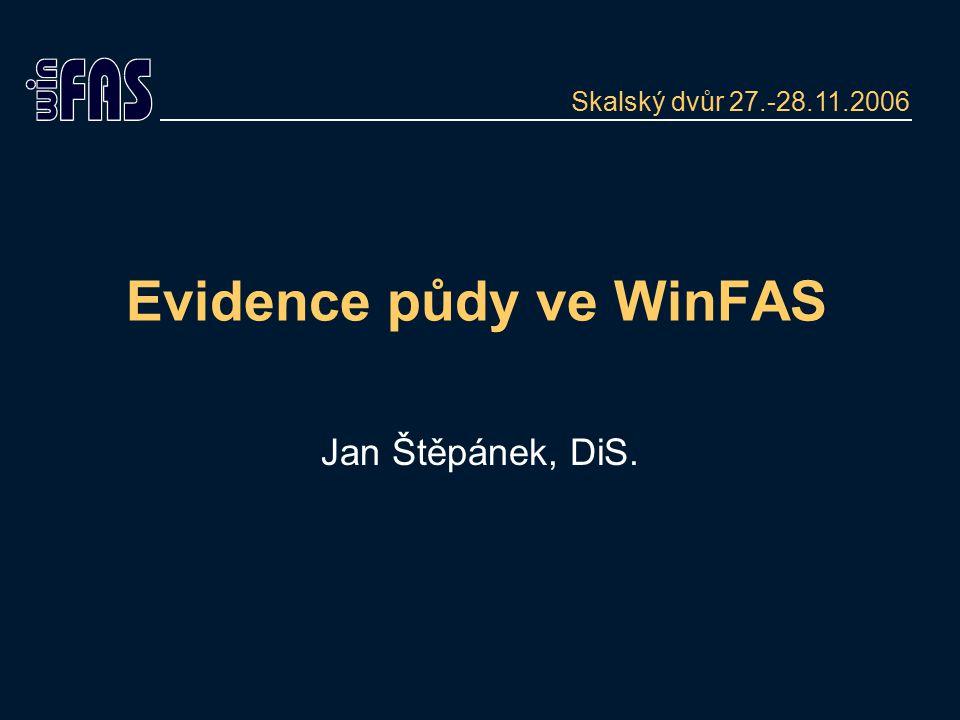 Evidence půdy ve WinFAS Jan Štěpánek, DiS. Skalský dvůr 27.-28.11.2006
