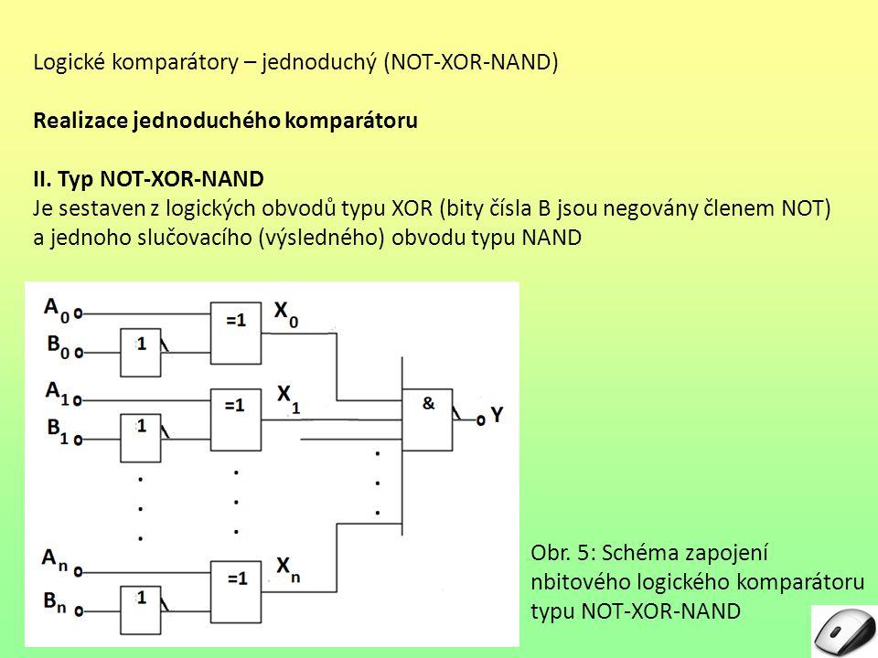 Logické komparátory – jednoduchý (NOT-XOR-NAND) Realizace jednoduchého komparátoru II. Typ NOT-XOR-NAND Je sestaven z logických obvodů typu XOR (bity