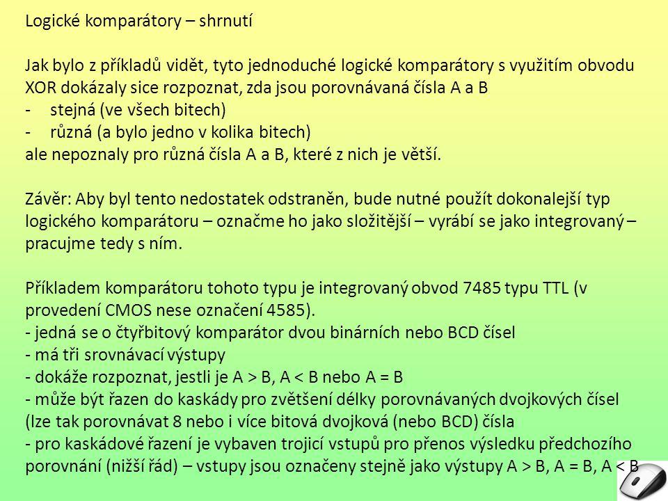 Logické komparátory – shrnutí Jak bylo z příkladů vidět, tyto jednoduché logické komparátory s využitím obvodu XOR dokázaly sice rozpoznat, zda jsou p
