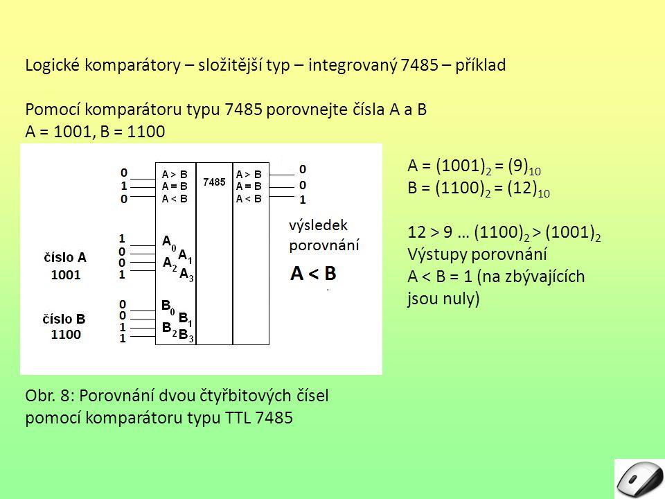 Logické komparátory – složitější typ – integrovaný 7485 – příklad Pomocí komparátoru typu 7485 porovnejte čísla A a B A = 1001, B = 1100 Obr. 8: Porov